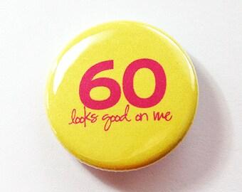 60th birthday, Birthday pin,Sixtieth, 60th, Pinback buttons, Lapel Pin, Funny Pin, funny birthday gift, looking good at 60 (4203)