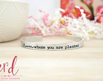 Bloom Where you are Planted Cuff Bracelet - Inspirational Quote - Inspirational Jewelry - Hand Stamped Silver Cuff Bracelet