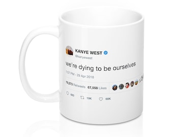 Kanye West  WeRe Dying To Be Ourselves Coffee Mug