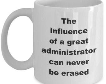 Administrator Mug- The influence of a great administrator can never be erased-Funny coffee cup