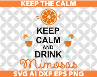Keep calm and drink Mimosas Svg, Ai, Dxf, Eps, Png, Cricut, Decal