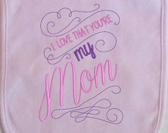My First Mother's Day Baby Bib, I Love that You're My Mom Embroidered Baby Bib