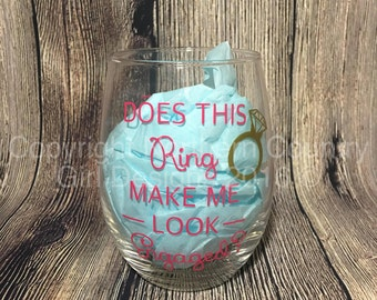 100% Made in USA Does this ring make me look engaged? Wine Glass // Engagement Announcement // Fiance // Wedding Gift // Made to Order