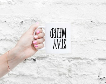 Stay Weird - Mug - gift mug, coffee quote, fun gift, affordable gift, coffee mug, caffeine addict, stay weird, weirdo, upside down mug