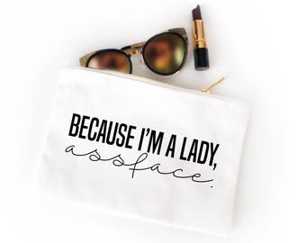 Cause I'm a lady cosmetic bag, makeup bag, make up bag, bridesmaid gift, toiletry bag, pencil case, canvas bag, zipper pouch, snarky gift