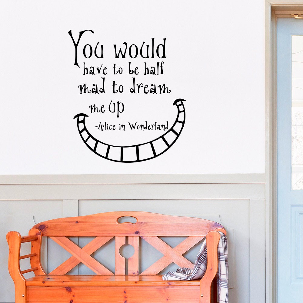 Mad Hatter Quotes: Alice In Wonderland Quote Wall Decal You Would Have To Be Half