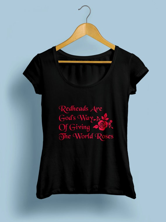 "Redhead ""Redheads Are Gods Way Of Giving The World Roses"" Womens Shirt S-XXL Available"