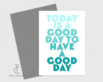 Today is a Good Day to Have a Good Day Card
