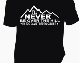 I'll Never Be Over The Hill Tee