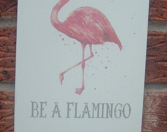 Shabby chic be a flamingo in a flock of pigeons wooden sign plaque gift idea