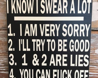 I Know I Swear A Lot...Funny wood sign    Sign  12x12