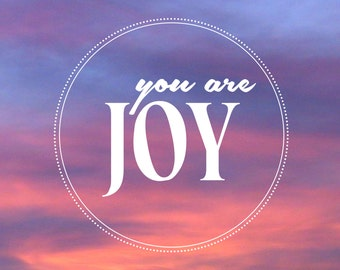 You Are Joy  ~ Customizable Print!