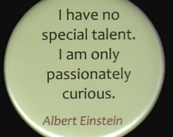 I have no special talent.  I am only passionately curious.   Albert Einstein.   Pinback button or magnet