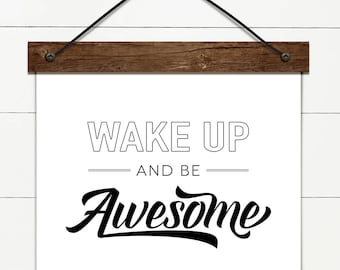 Digital Art / Wake up and be Awesome / Digital Art Print / photo ledge - 4x6, 5x7, 8x10, 11x14, 16x20, Instant Download, printable quote