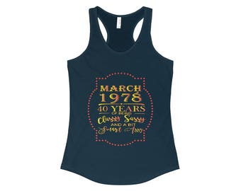 March 1978 40 Years Of Being Classy Sassy And A Bit Smart Assy Racerback Tank