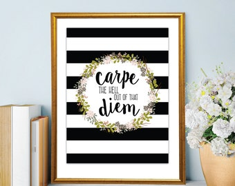 Carpe the Hell Out of That Diem Print