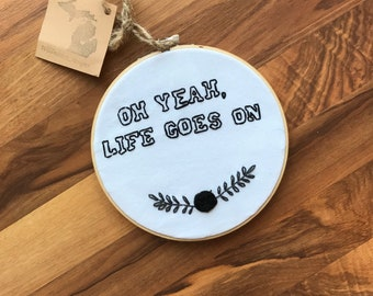 Oh yeah, life goes on hoop embroidery