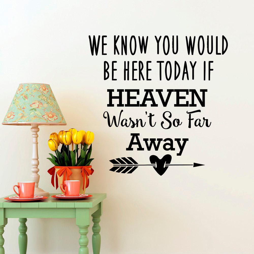 Far Away Love Quotes Wall Decals Quotes We Know You Would Be Here Today If Heaven