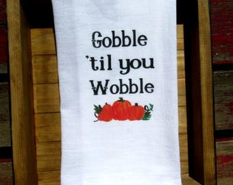 FUNNY Tea Towel-flour sack DISH  towel-funny  kitchen decor-Thanksgiving decor gobble til you wobble hostess gift farmhouse decor fs160