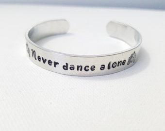 Custom Hand Stamped Jewelry Cuff Never Dance Alone Wrap Ballet Bracelet  Girls gift Dancer Gift Dance Teacher gift