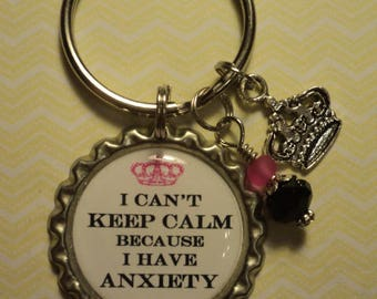 I can't keep calm because I have anxiety key chain with charms