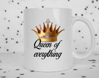 Queen coffee mug, queen of everything, feminist, LGBT, I'm the boss, I'm the queen, funny mug, sarcasm, hail the queen, mom mug, princess