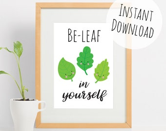 Believe in Yourself Inspirational Pun Print, Cute Pun Card, Leaf Wall Decor, Be Leaf Puns