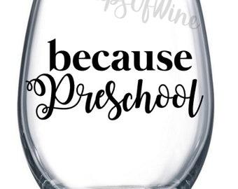 Because Preschool Wine Glass