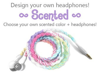 Scented Headphones - Design Your Own Custom Wrapped Earbuds - Choose Your Own Earphones - Tangle Free iPhone 7, 8 Earpods, Sony, Skullcandy