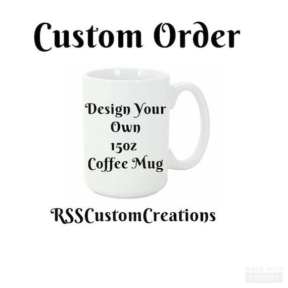 Custom Made Coffee Mugs Custom Coffee mug Personalized
