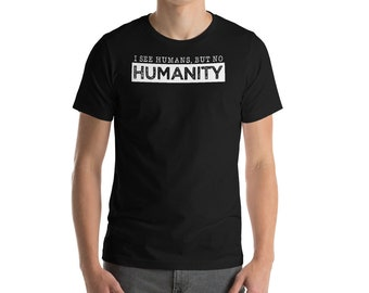 I See Human But no Humanity Shirt-Freedom-Peace and Love For Humanity Shirt-Equality Minority-Kind Quote Shirt-Humanity T-Shirt-Protest Shir