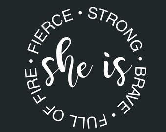 She Is - Fierce Strong Full of Fire Brave : DOWNLOADABLE  FILE ONLY png. pdf. svg. dxf. Screen printing, vinyl and more