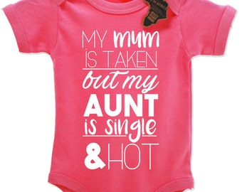 My Mum Is Taken But My Aunt Is Hot And Single Babygrow Vest Top Cute EBG74