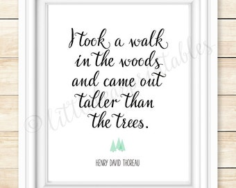 I took a walk in the woods and came out taller than the trees, Henry David Thoreau quote, printable home decor, gift for hiker