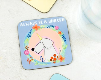 House Warming Gift - Unicorn Coaster - Unicorn Gift - Magical Gift - Gift For Women - Always Be  A Unicorn gift - Unicorn Dog - Dog Lover