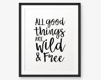 All good things are wild and free, Inspirational Print, Motivational Wall Art, Children Wall Art  - Digital Download