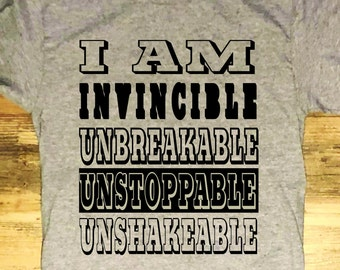 I am Invincible Unbreakable unstoppable unshakeable