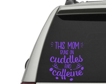 This Mom runs on Cuddles and Caffeine Vinyl Decal -  tired mama, exhausted mama, mom gift, mama gift, gift for mom, gift for her, new mom