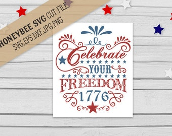 Celebrate Your Freedom 1776 svg Freedom svg July 4th svg 4th of July svg America svg Country decor svg Silhouette svg Cricut svg eps dxf jpg