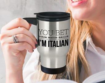 Italy Coffee Gift - Funny Italian Cup - Italian Travel Mug - Bocce Gift - You Bet Your Bocce Balls I'm Italian