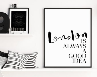 London Print, Inspirational Quote, is Always a Good Idea, Minimalist Typography Print, Gallery Wall Art, Office Art, Typography Wall Art