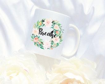 Breathe Coffee Mug, Watercolor Floral Coffee Mug, Inspirational Mug, Flower Wreath Mug, 20 Floral Styles to Choose from!