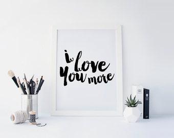 "PRINTABLE Art ""I love you More"" Typography Art Print Typographic Poster Inspirational Quote Nursery Decor Home Decor Word Wall Art print"