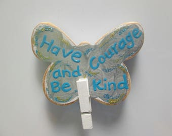 Butterfly magnet, Have Courage and Be Kind, hand painted wooden magnet with clip