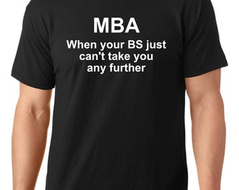 funny t-shirt, MBA when your BS just can't take you any further t-shirt, TEEddictive
