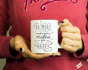 Do more of what makes you happy Mug, Coffee Mug Funny Inspirational Love Quote Coffee Cup D135