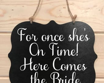 For Once Shes on Time Here comes The Bride Wedding sign flower girl ring bearer handheld plaque Aisle decor custom bridal shower gift