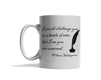I would challenge you to a battle of wits but I see you are unarmed, Shakespearean mugs, funny mugs, coffee/tea mugs, famous quotes