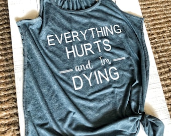 Everything Hurts and I'm dying workout tank top racerback flowy womens cute work out shirt crossfit