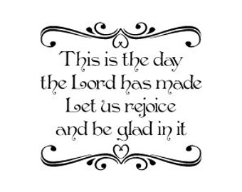 This is the day the Lord has made. Let us rejoice and be glad in it Vinyl Wall Decal